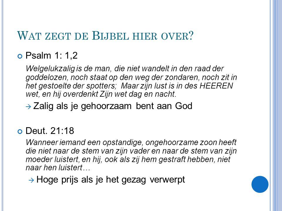 W AT ZEGT DE B IJBEL HIER OVER ? Psalm 1: 1,2 Welgelukzalig is de man, die niet wandelt in den raad der goddelozen, noch staat op den weg der zondaren
