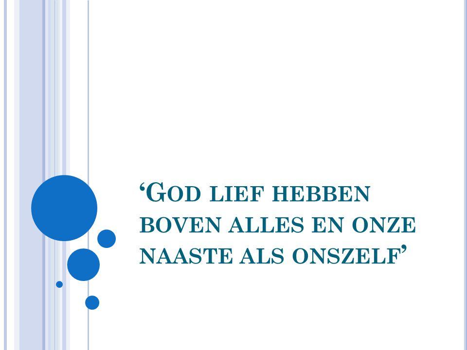 'G OD LIEF HEBBEN BOVEN ALLES EN ONZE NAASTE ALS ONSZELF '