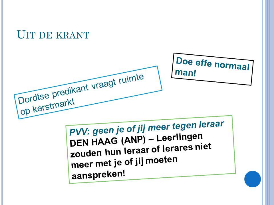 U IT DE KRANT PVV: geen je of jij meer tegen leraar DEN HAAG (ANP) – Leerlingen zouden hun leraar of lerares niet meer met je of jij moeten aanspreken