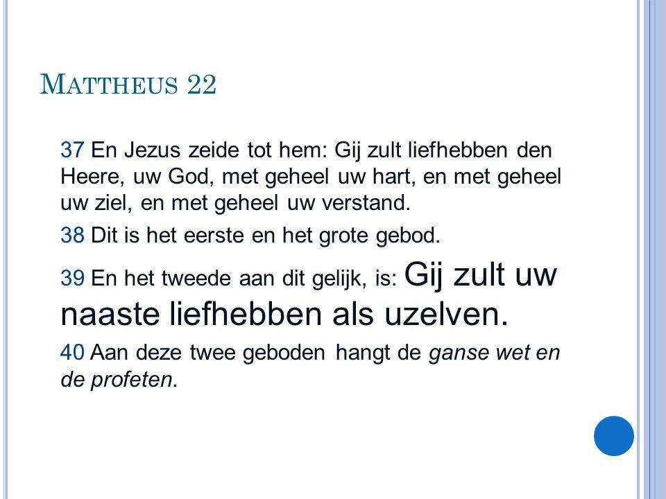 M ATTHEUS 22 37 En Jezus zeide tot hem: Gij zult liefhebben den Heere, uw God, met geheel uw hart, en met geheel uw ziel, en met geheel uw verstand. 3