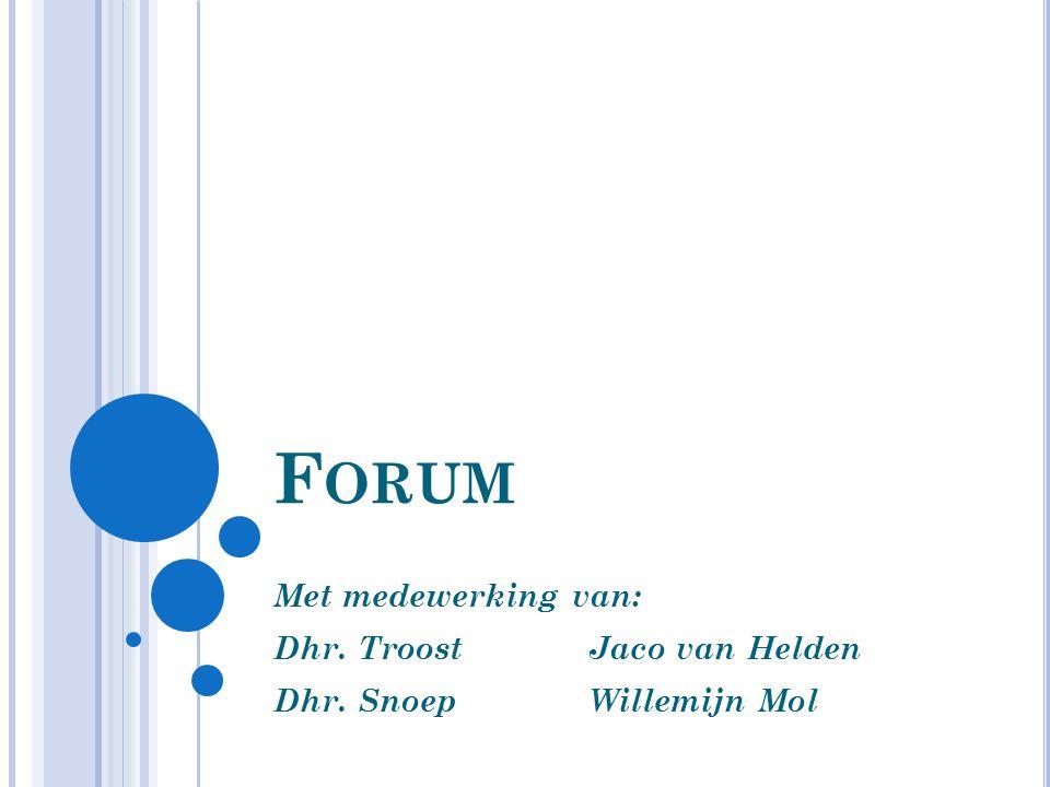 F ORUM Met medewerking van: Dhr. TroostJaco van Helden Dhr. SnoepWillemijn Mol