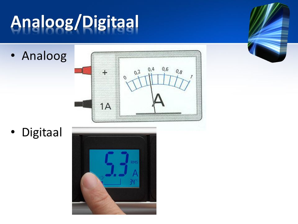 • Analoog • Digitaal