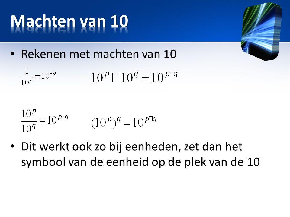 • Rekenen met machten van 10 • Dit werkt ook zo bij eenheden, zet dan het symbool van de eenheid op de plek van de 10