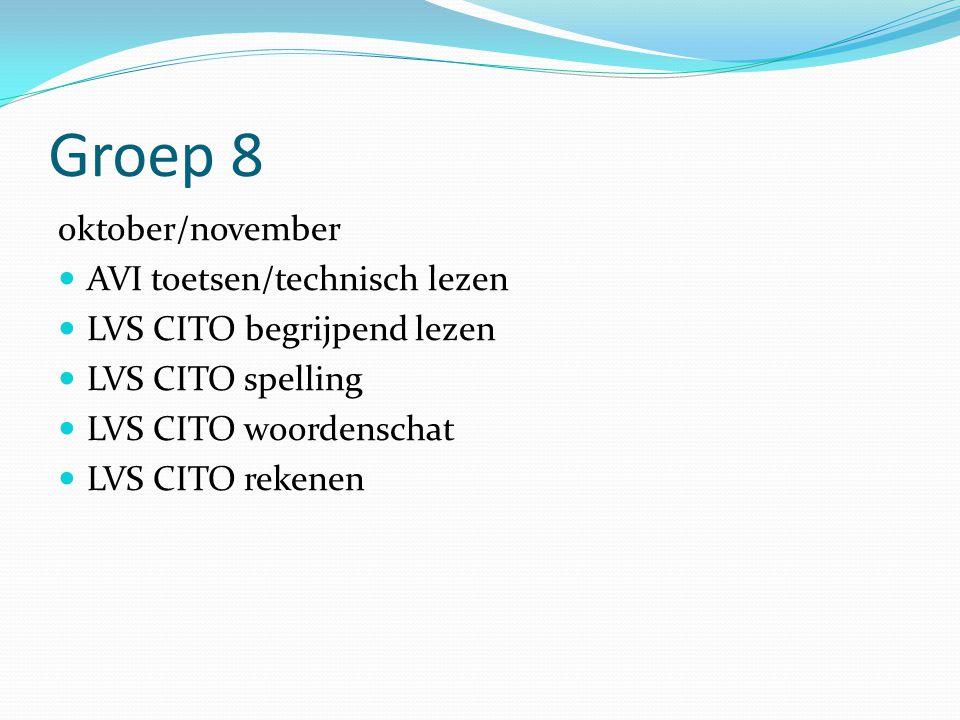 Groep 8 oktober/november  AVI toetsen/technisch lezen  LVS CITO begrijpend lezen  LVS CITO spelling  LVS CITO woordenschat  LVS CITO rekenen