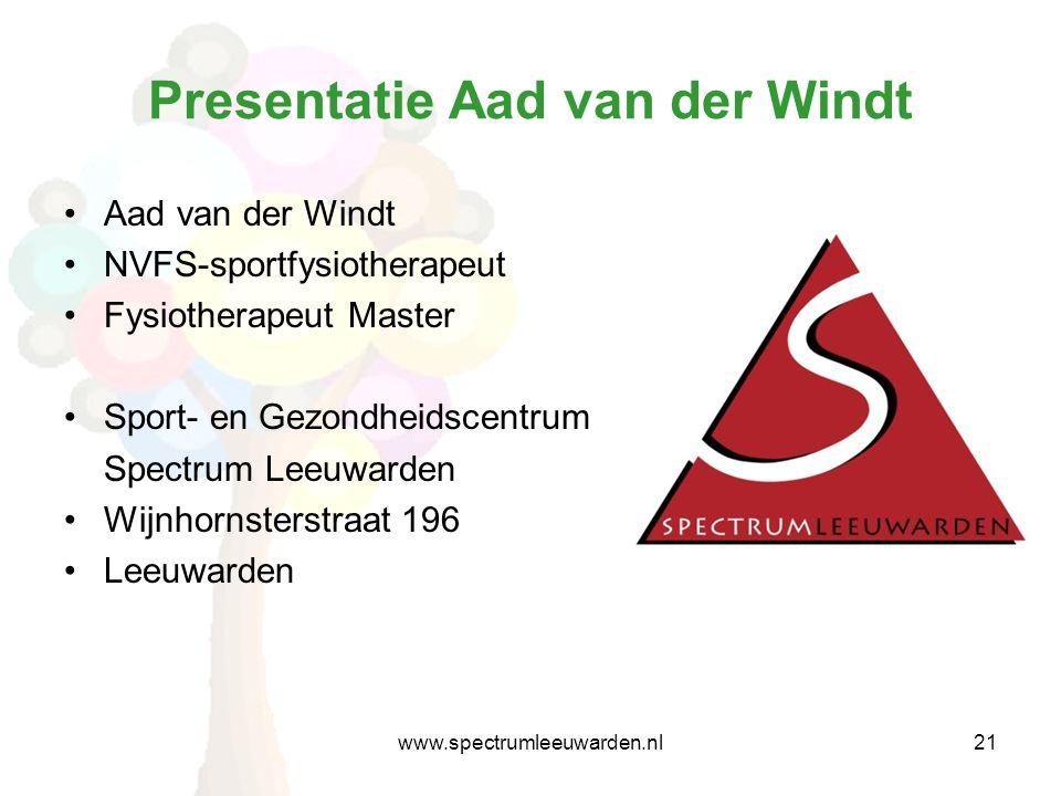 Presentatie Aad van der Windt •Aad van der Windt •NVFS-sportfysiotherapeut •Fysiotherapeut Master •Sport- en Gezondheidscentrum Spectrum Leeuwarden •Wijnhornsterstraat 196 •Leeuwarden 21www.spectrumleeuwarden.nl