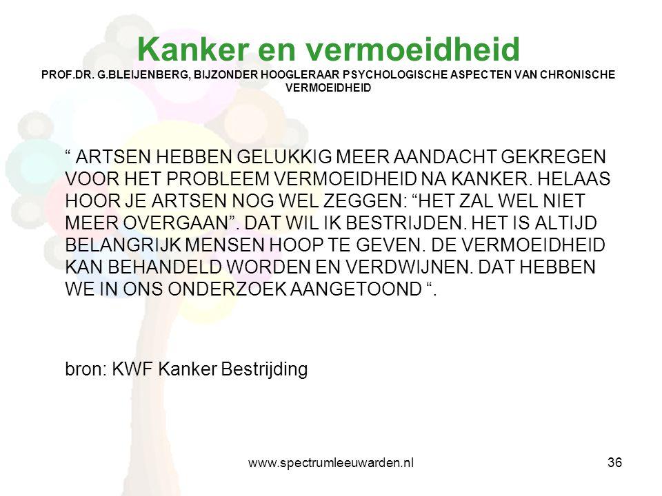 """Kanker en vermoeidheid PROF.DR. G.BLEIJENBERG, BIJZONDER HOOGLERAAR PSYCHOLOGISCHE ASPECTEN VAN CHRONISCHE VERMOEIDHEID """" ARTSEN HEBBEN GELUKKIG MEER"""