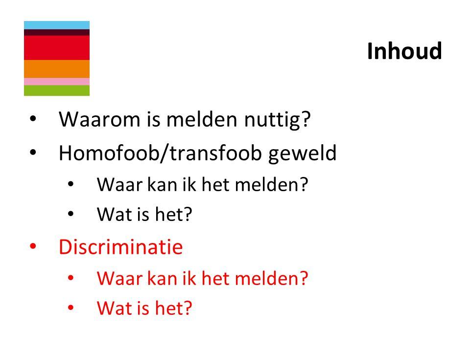 Inhoud • Waarom is melden nuttig? • Homofoob/transfoob geweld • Waar kan ik het melden? • Wat is het? • Discriminatie • Waar kan ik het melden? • Wat
