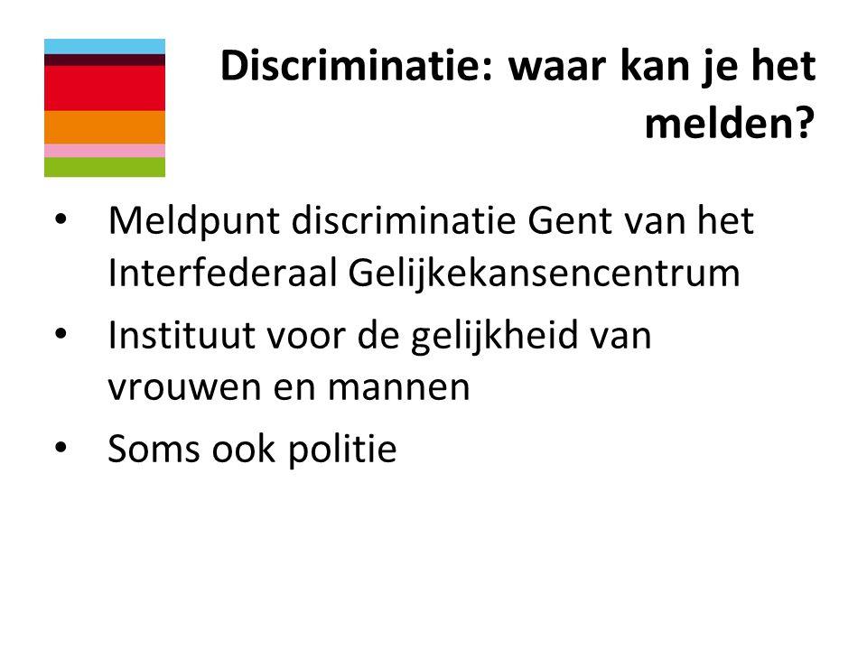 Discriminatie: waar kan je het melden? • Meldpunt discriminatie Gent van het Interfederaal Gelijkekansencentrum • Instituut voor de gelijkheid van vro