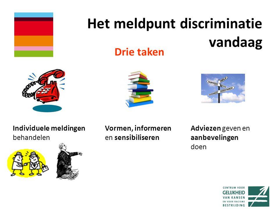 Het meldpunt discriminatie vandaag Drie taken Individuele meldingen behandelen Vormen, informeren en sensibiliseren Adviezen geven en aanbevelingen doen