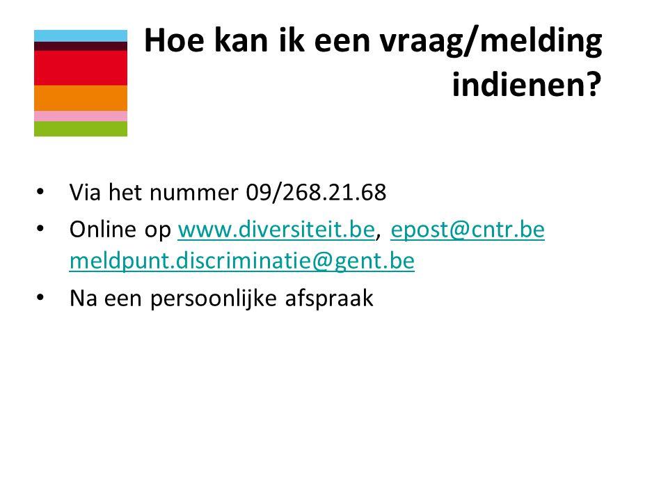 Hoe kan ik een vraag/melding indienen? • Via het nummer 09/268.21.68 • Online op www.diversiteit.be, epost@cntr.be meldpunt.discriminatie@gent.bewww.d