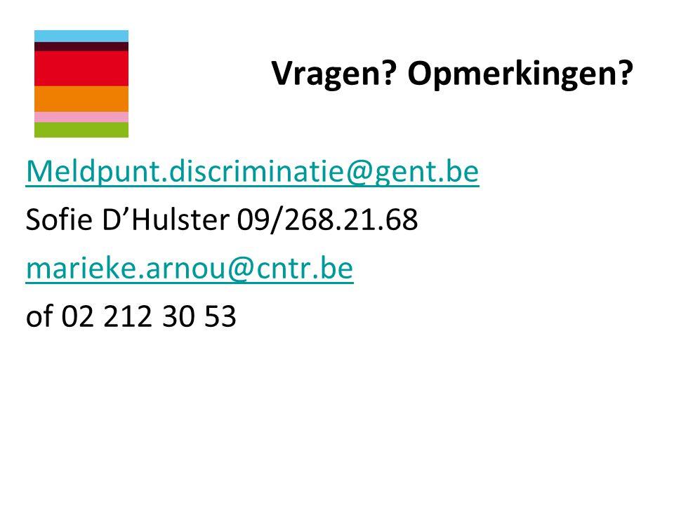 Vragen? Opmerkingen? Meldpunt.discriminatie@gent.be Sofie D'Hulster 09/268.21.68 marieke.arnou@cntr.be of 02 212 30 53