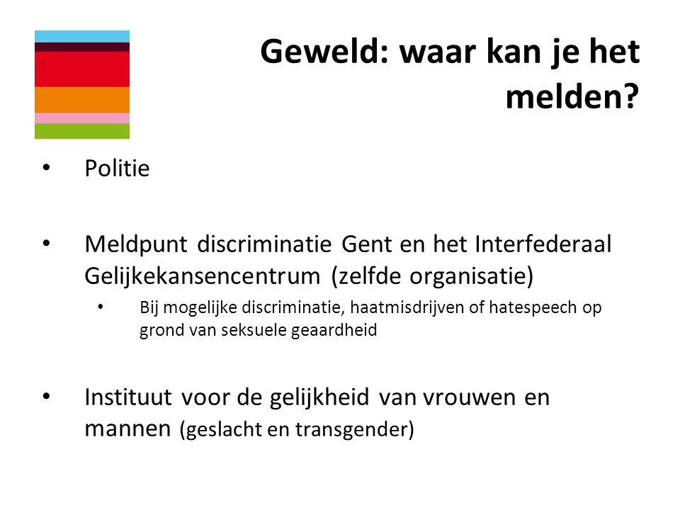 Geweld: waar kan je het melden? • Politie • Meldpunt discriminatie Gent en het Interfederaal Gelijkekansencentrum (zelfde organisatie) • Bij mogelijke
