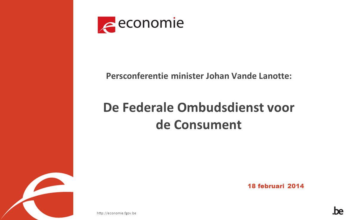 Persconferentie minister Johan Vande Lanotte: De Federale Ombudsdienst voor de Consument 18 februari 2014 http://economie.fgov.be