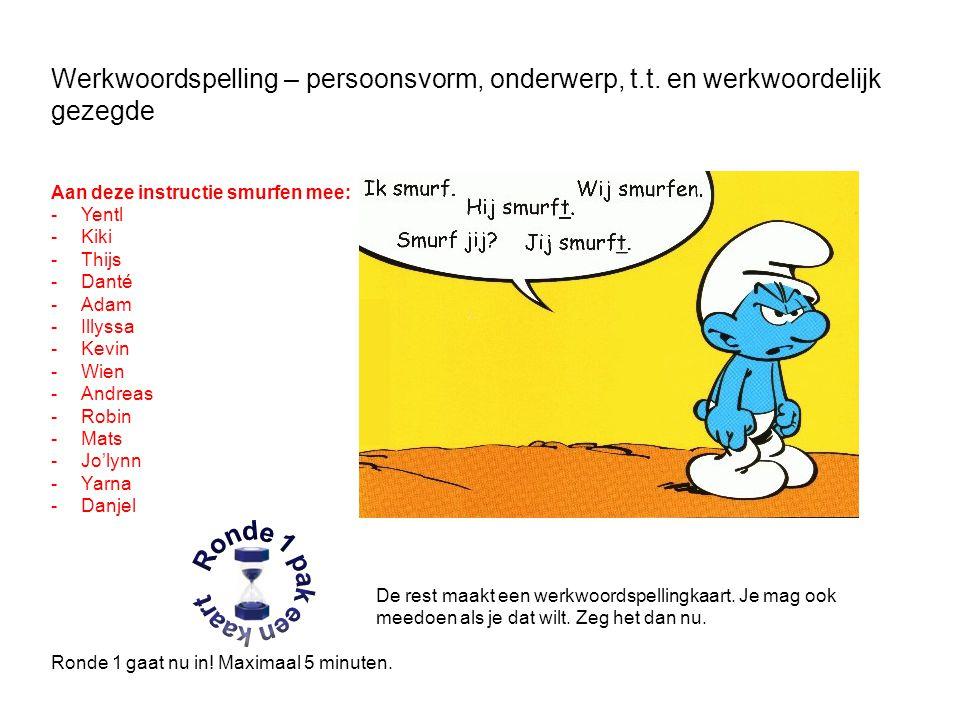 Werkwoordspelling – persoonsvorm, onderwerp, t.t. en werkwoordelijk gezegde Aan deze instructie smurfen mee: -Yentl -Kiki -Thijs -Danté -Adam -Illyssa