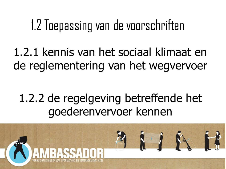 1.2 Toepassing van de voorschriften 1.2.1 kennis van het sociaal klimaat en de reglementering van het wegvervoer 1.2.2 de regelgeving betreffende het
