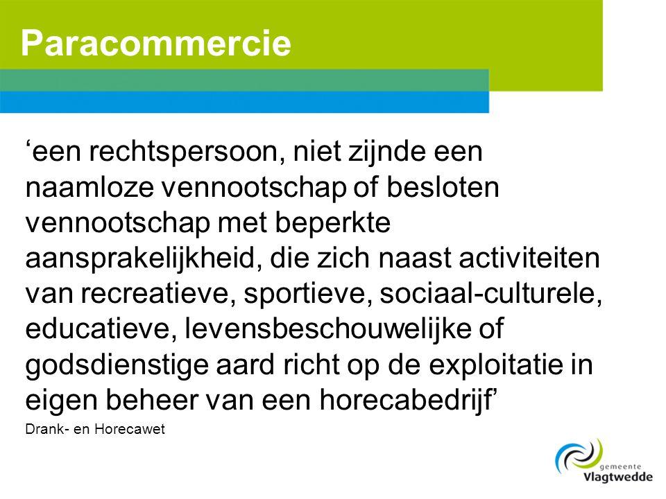 Paracommercie 'een rechtspersoon, niet zijnde een naamloze vennootschap of besloten vennootschap met beperkte aansprakelijkheid, die zich naast activi