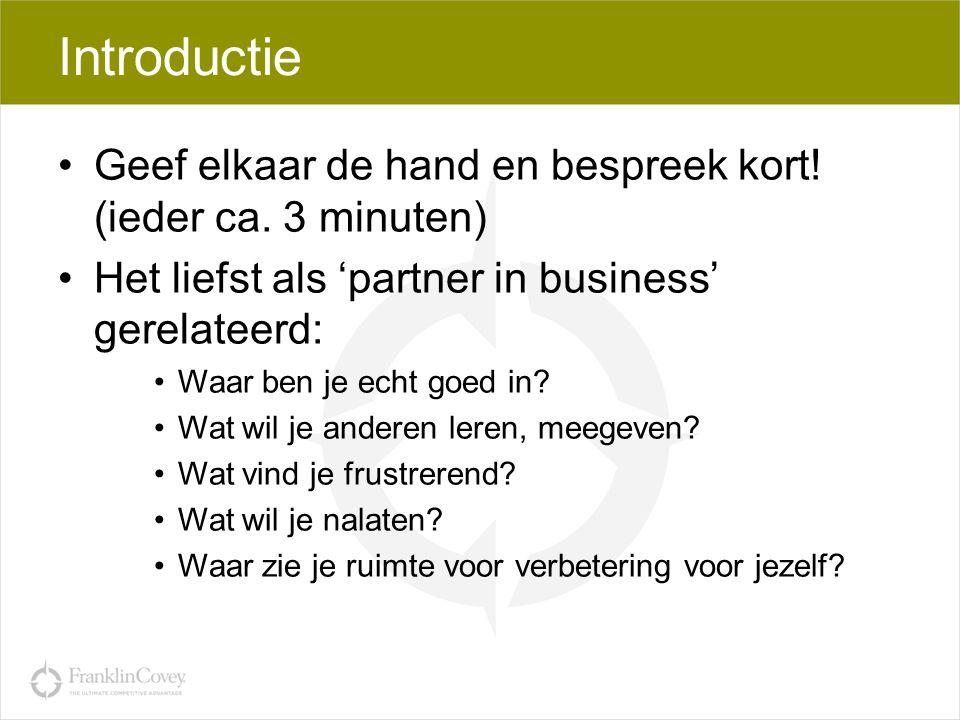 Introductie •Geef elkaar de hand en bespreek kort! (ieder ca. 3 minuten) •Het liefst als 'partner in business' gerelateerd: •Waar ben je echt goed in?