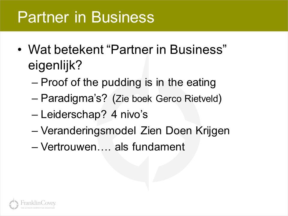 """Partner in Business •Wat betekent """"Partner in Business"""" eigenlijk? –Proof of the pudding is in the eating –Paradigma's? ( Zie boek Gerco Rietveld ) –L"""