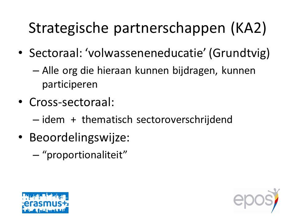 Strategische partnerschappen (KA2) • Sectoraal: 'volwasseneneducatie' (Grundtvig) – Alle org die hieraan kunnen bijdragen, kunnen participeren • Cross-sectoraal: – idem + thematisch sectoroverschrijdend • Beoordelingswijze: – proportionaliteit