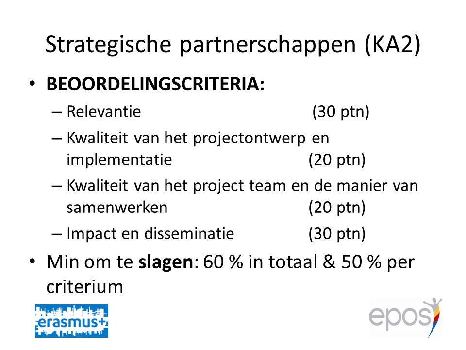 Strategische partnerschappen (KA2) • BEOORDELINGSCRITERIA: – Relevantie (30 ptn) – Kwaliteit van het projectontwerp en implementatie (20 ptn) – Kwaliteit van het project team en de manier van samenwerken(20 ptn) – Impact en disseminatie(30 ptn) • Min om te slagen: 60 % in totaal & 50 % per criterium