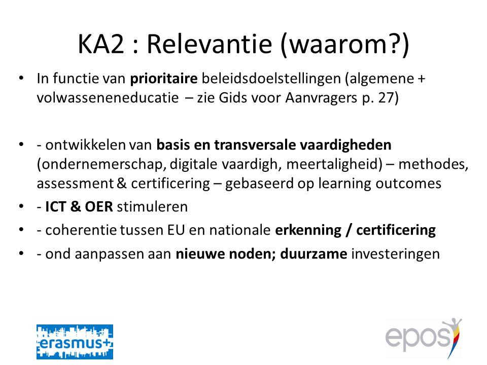 KA2 : Relevantie (waarom?) • In functie van prioritaire beleidsdoelstellingen (algemene + volwasseneneducatie – zie Gids voor Aanvragers p.