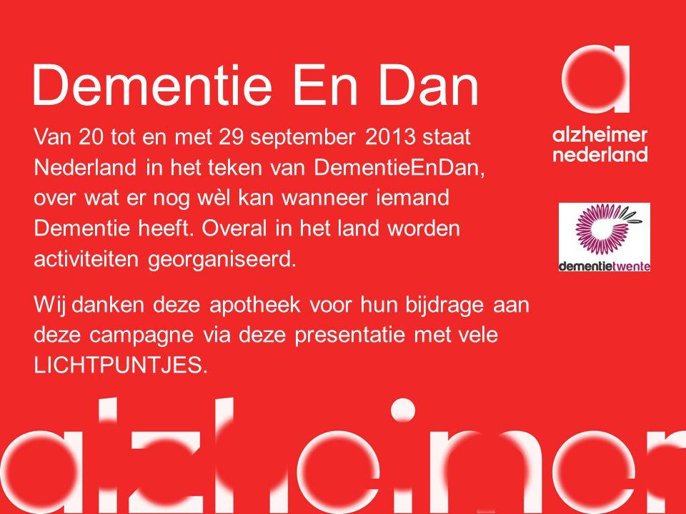 Dementie En Dan Van 20 tot en met 29 september 2013 staat Nederland in het teken van DementieEnDan, over wat er nog wèl kan wanneer iemand Dementie he
