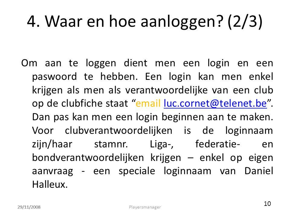 29/11/2008 4. Waar en hoe aanloggen? (2/3) Om aan te loggen dient men een login en een paswoord te hebben. Een login kan men enkel krijgen als men als