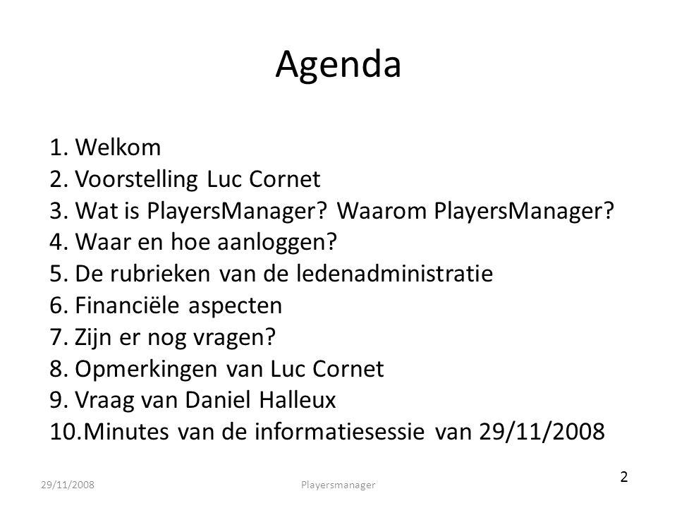 Agenda 1.Welkom 2.Voorstelling Luc Cornet 3.Wat is PlayersManager? Waarom PlayersManager? 4.Waar en hoe aanloggen? 5.De rubrieken van de ledenadminist