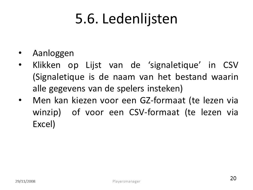 29/11/2008 5.6. Ledenlijsten • Aanloggen • Klikken op Lijst van de 'signaletique' in CSV (Signaletique is de naam van het bestand waarin alle gegevens