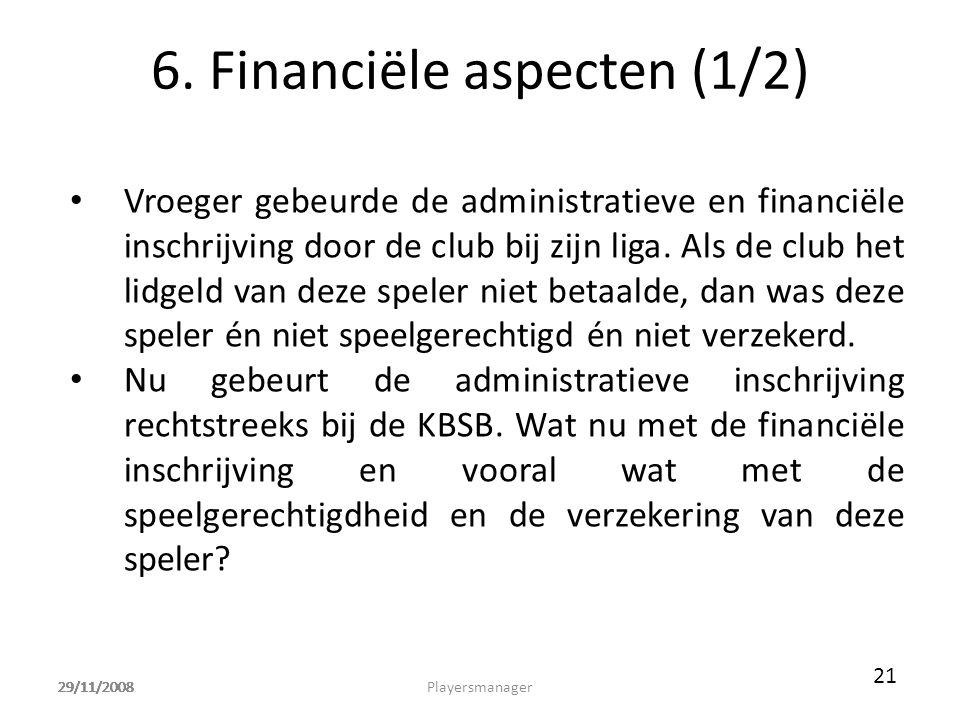 29/11/2008 6. Financiële aspecten (1/2) • Vroeger gebeurde de administratieve en financiële inschrijving door de club bij zijn liga. Als de club het l
