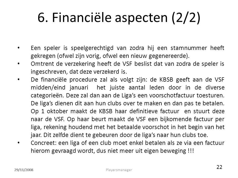 29/11/2008 6. Financiële aspecten (2/2) • Een speler is speelgerechtigd van zodra hij een stamnummer heeft gekregen (ofwel zijn vorig, ofwel een nieuw