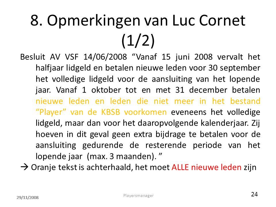 """29/11/2008 8. Opmerkingen van Luc Cornet (1/2) Besluit AV VSF 14/06/2008 """"Vanaf 15 juni 2008 vervalt het halfjaar lidgeld en betalen nieuwe leden voor"""
