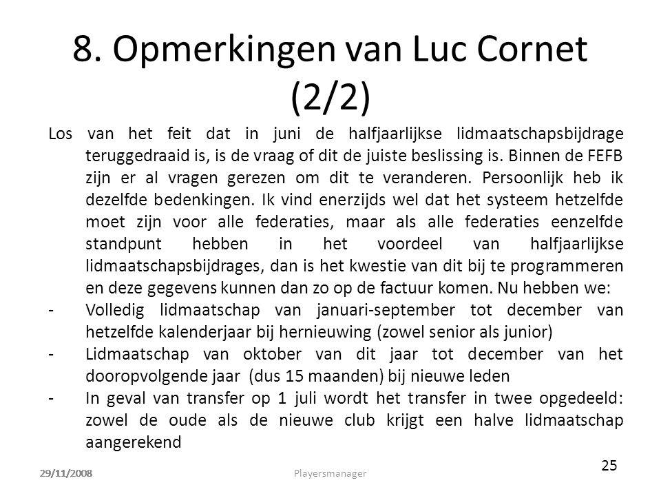 29/11/2008 8. Opmerkingen van Luc Cornet (2/2) Los van het feit dat in juni de halfjaarlijkse lidmaatschapsbijdrage teruggedraaid is, is de vraag of d
