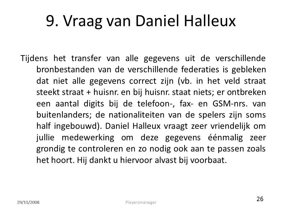 29/11/2008 9. Vraag van Daniel Halleux Tijdens het transfer van alle gegevens uit de verschillende bronbestanden van de verschillende federaties is ge