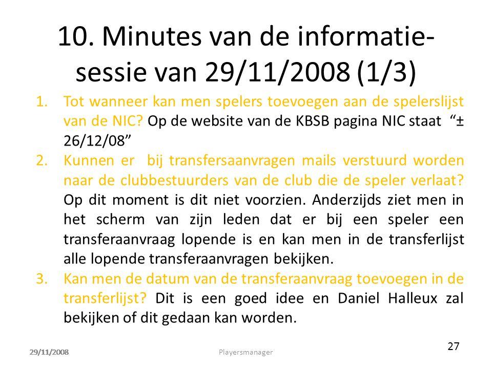 29/11/2008 10. Minutes van de informatie- sessie van 29/11/2008 (1/3) 1.Tot wanneer kan men spelers toevoegen aan de spelerslijst van de NIC? Op de we