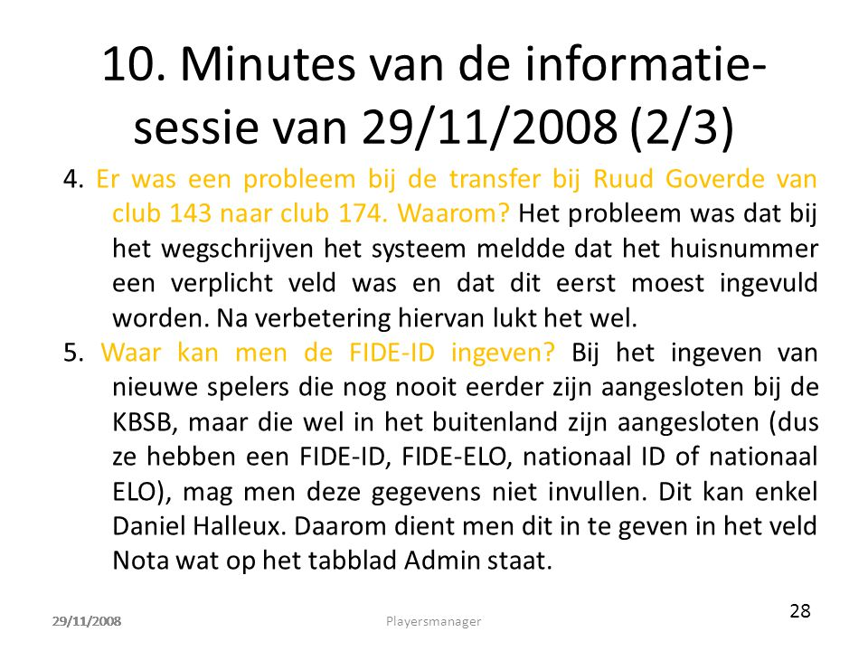 29/11/2008 10. Minutes van de informatie- sessie van 29/11/2008 (2/3) 4. Er was een probleem bij de transfer bij Ruud Goverde van club 143 naar club 1