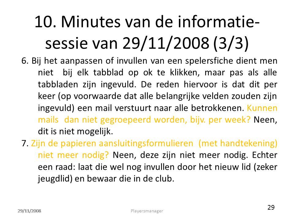 29/11/2008 10. Minutes van de informatie- sessie van 29/11/2008 (3/3) 6. Bij het aanpassen of invullen van een spelersfiche dient men niet bij elk tab