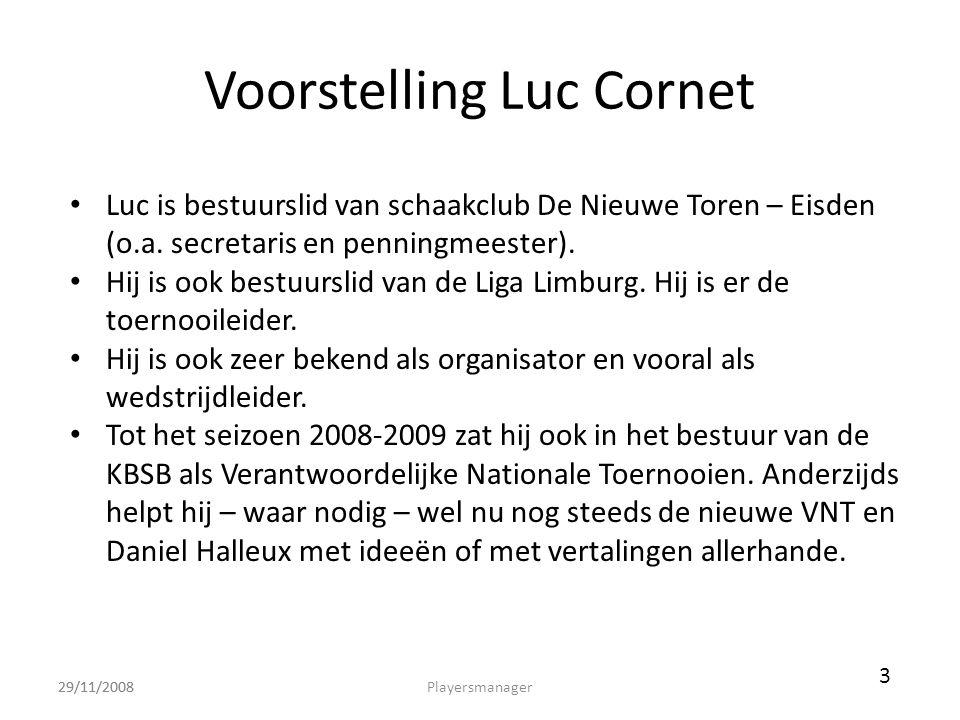 Voorstelling Luc Cornet 29/11/2008 • Luc is bestuurslid van schaakclub De Nieuwe Toren – Eisden (o.a. secretaris en penningmeester). • Hij is ook best
