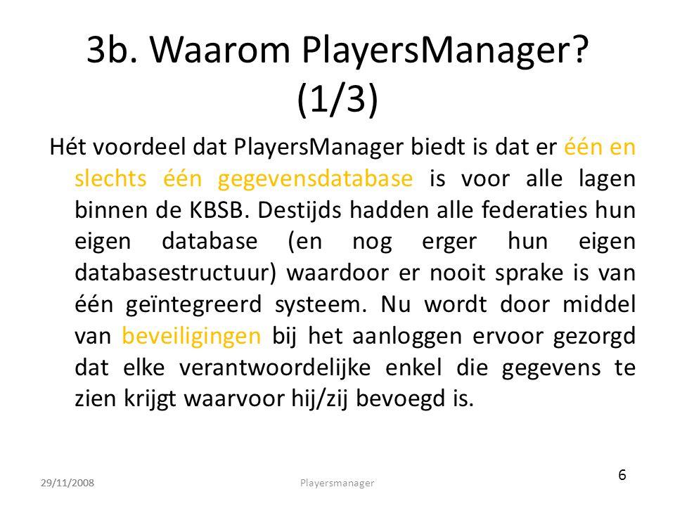 29/11/2008 3b. Waarom PlayersManager? (1/3) Hét voordeel dat PlayersManager biedt is dat er één en slechts één gegevensdatabase is voor alle lagen bin