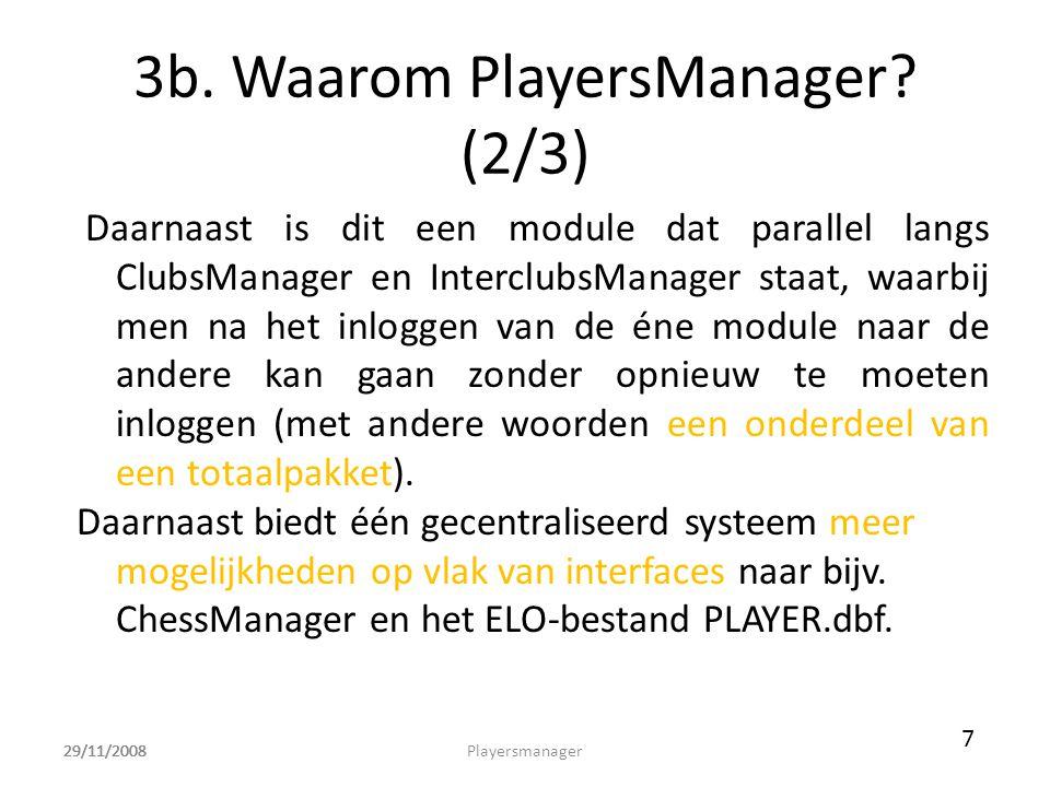 29/11/2008 3b. Waarom PlayersManager? (2/3) Daarnaast is dit een module dat parallel langs ClubsManager en InterclubsManager staat, waarbij men na het
