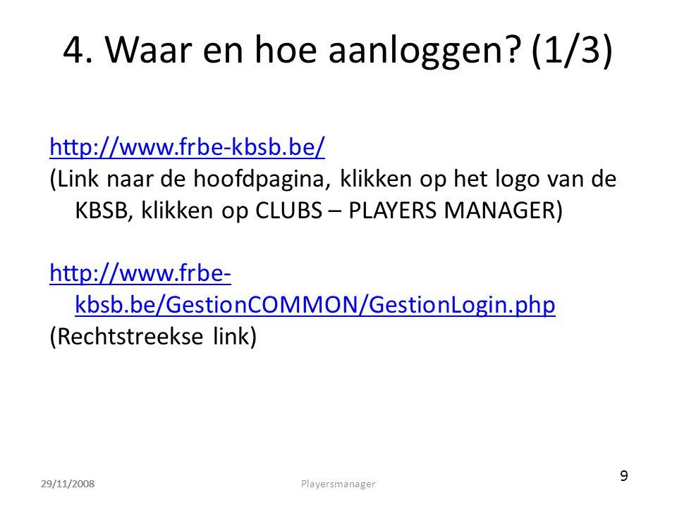 29/11/2008 4. Waar en hoe aanloggen? (1/3) http://www.frbe-kbsb.be/ (Link naar de hoofdpagina, klikken op het logo van de KBSB, klikken op CLUBS – PLA