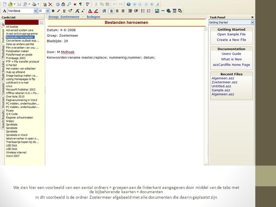 We zien hier een voorbeeld van een aantal ordners = groepen aan de linkerkant aangegeven door middel van de tabs met de bijbehorende kaarten = documenten In dit voorbeeld is de ordner Zoetermeer afgebeeld met alle documenten die daarin geplaatst zijn