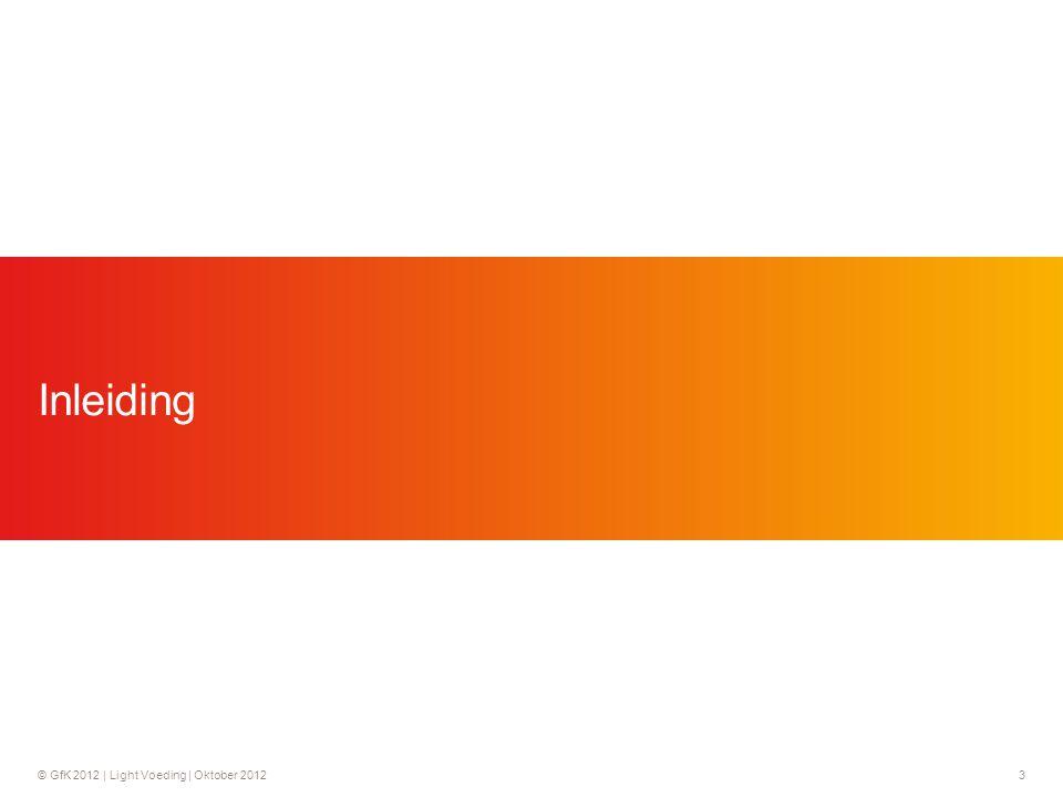 © GfK 2012 | Light Voeding | Oktober 20124 In opdracht van het Voedingscentrum en GezondheidsNet.nl heeft GfK een consumentenonderzoek uitgevoerd met betrekking tot het onderwerp Light eten .