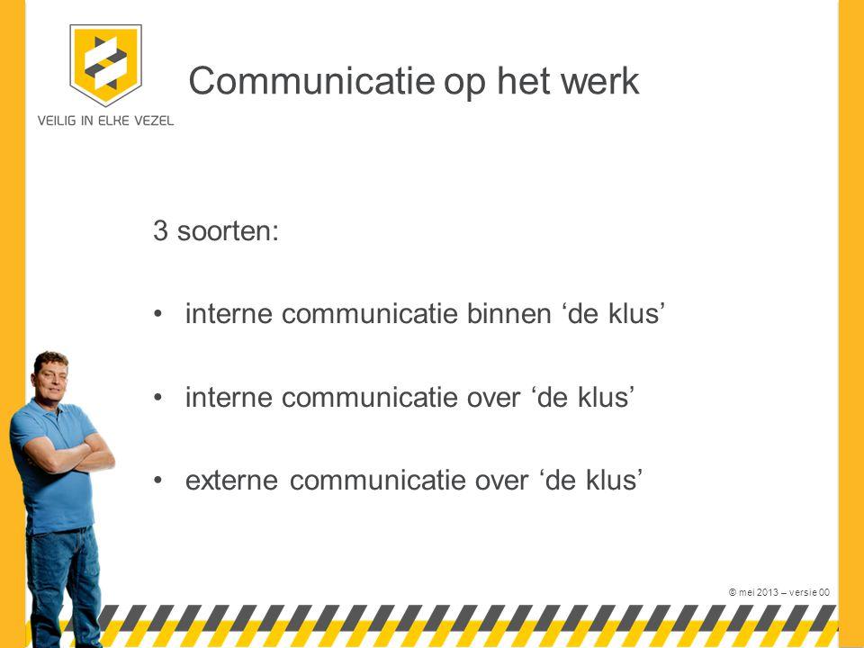 © mei 2013 – versie 00 Werk uit per soort: •wat moet er gecommuniceerd worden (inhoud) en hoe.