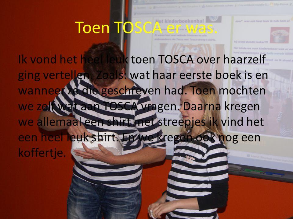 Toen TOSCA er was. Ik vond het heel leuk toen TOSCA over haarzelf ging vertellen. Zoals: wat haar eerste boek is en wanneer ze die geschreven had. Toe