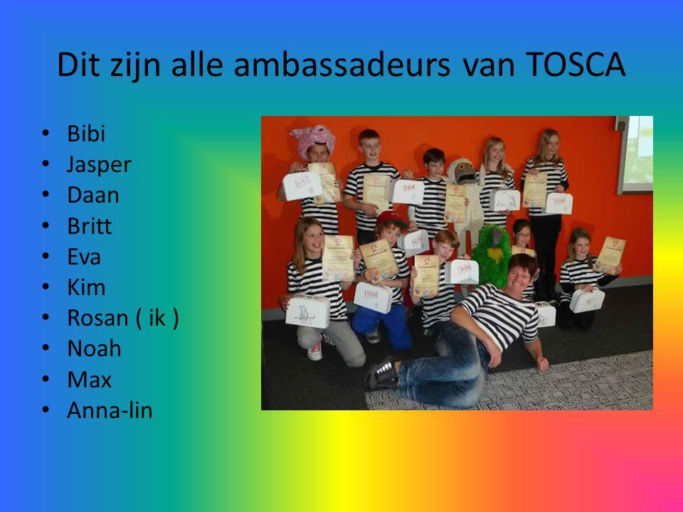 Dit zijn alle ambassadeurs van TOSCA • Bibi • Jasper • Daan • Britt • Eva • Kim • Rosan ( ik ) • Noah • Max • Anna-lin