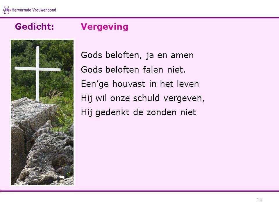 Vergeving Gods beloften, ja en amen Gods beloften falen niet. Een'ge houvast in het leven Hij wil onze schuld vergeven, Hij gedenkt de zonden niet 10