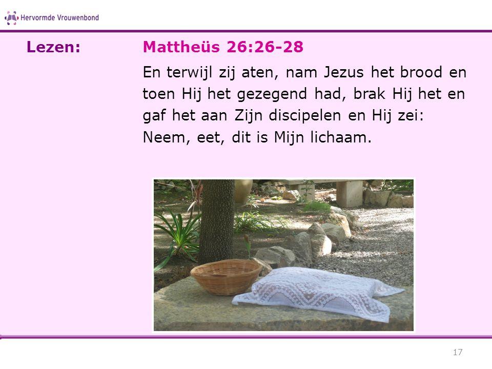 Mattheüs 26:26-28 En terwijl zij aten, nam Jezus het brood en toen Hij het gezegend had, brak Hij het en gaf het aan Zijn discipelen en Hij zei: Neem,