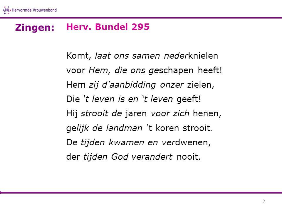 Herv. Bundel 295 Komt, laat ons samen nederknielen voor Hem, die ons geschapen heeft! Hem zij d'aanbidding onzer zielen, Die 't leven is en 't leven g