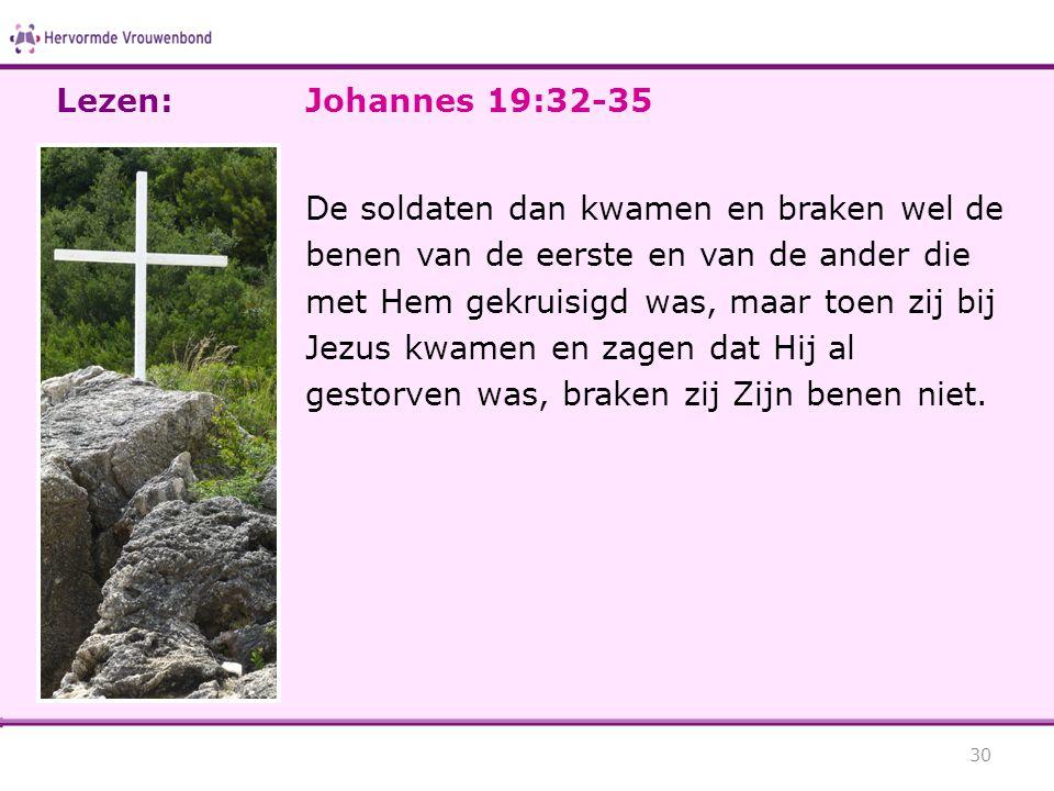Johannes 19:32-35 De soldaten dan kwamen en braken wel de benen van de eerste en van de ander die met Hem gekruisigd was, maar toen zij bij Jezus kwam